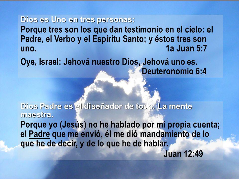 Oye, Israel: Jehová nuestro Dios, Jehová uno es. Deuteronomio 6:4