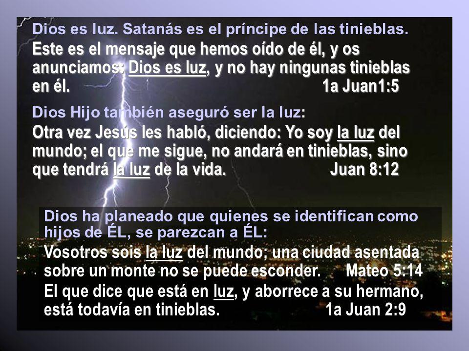 Dios es luz. Satanás es el príncipe de las tinieblas.