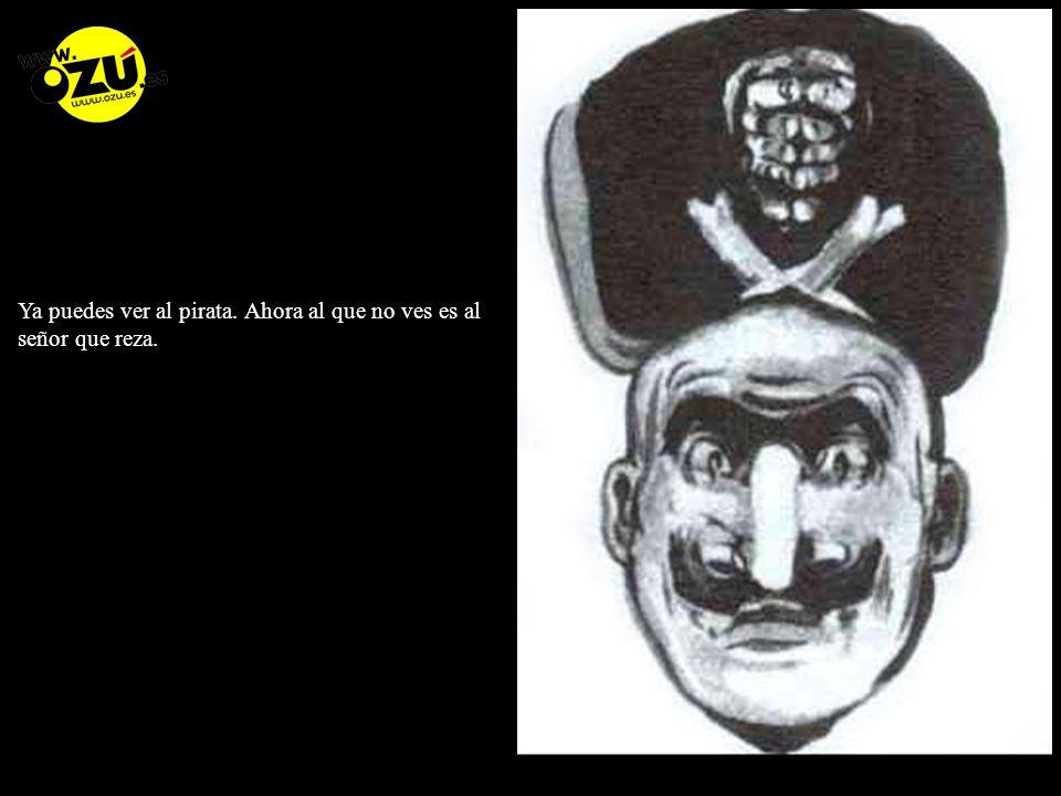 Ya puedes ver al pirata. Ahora al que no ves es al señor que reza.