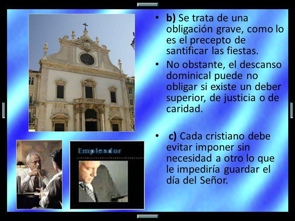 b) Se trata de una obligación grave, como lo es el precepto de santificar las fiestas.