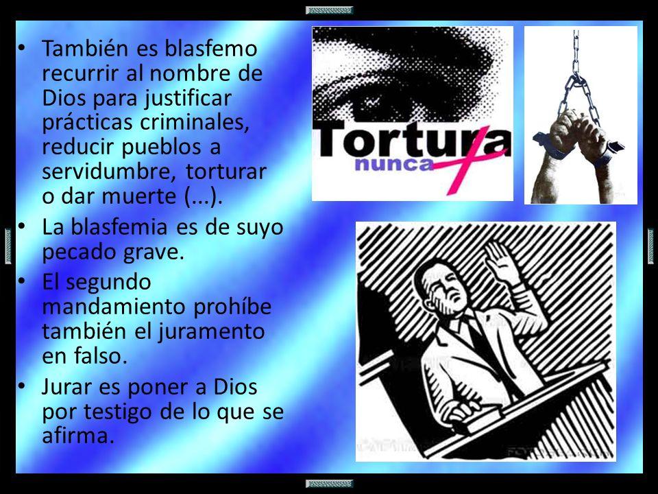 También es blasfemo recurrir al nombre de Dios para justificar prácticas criminales, reducir pueblos a servidumbre, torturar o dar muerte (...).