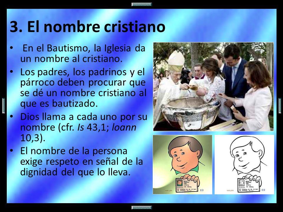 3. El nombre cristiano En el Bautismo, la Iglesia da un nombre al cristiano.