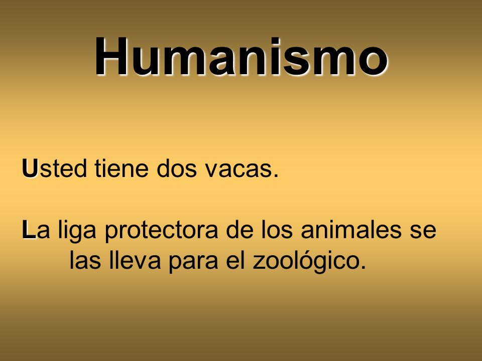 Humanismo Usted tiene dos vacas.