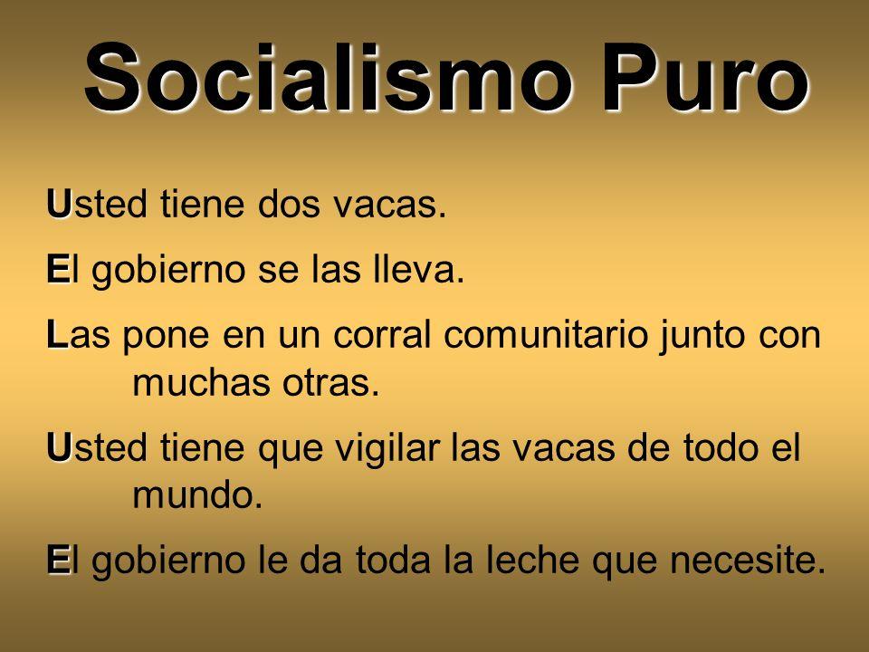 Socialismo Puro Usted tiene dos vacas. El gobierno se las lleva.