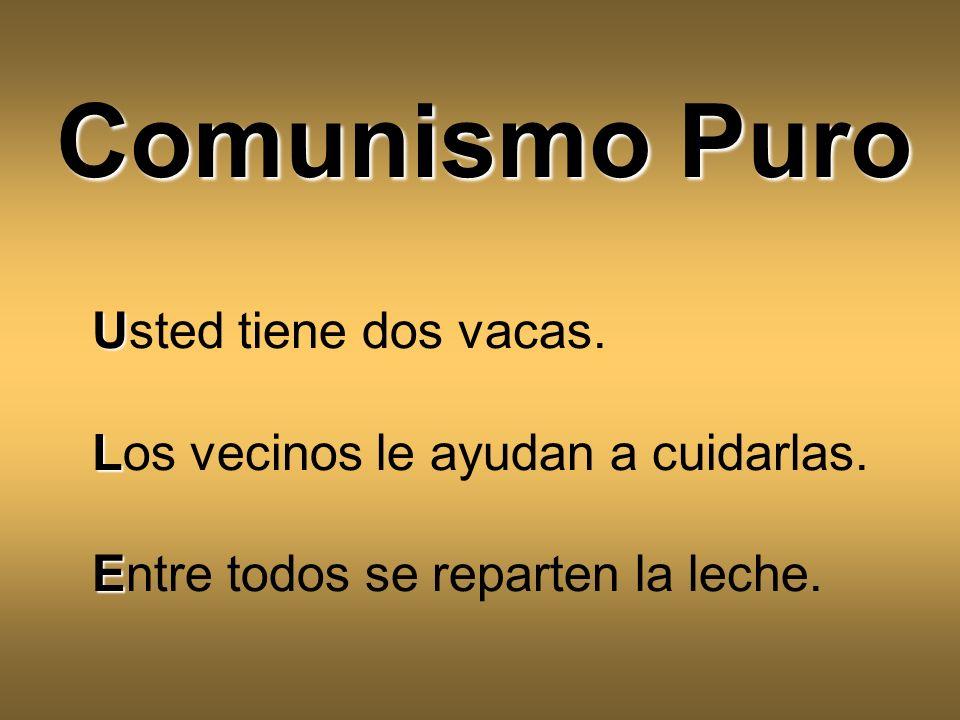 Comunismo Puro Usted tiene dos vacas.