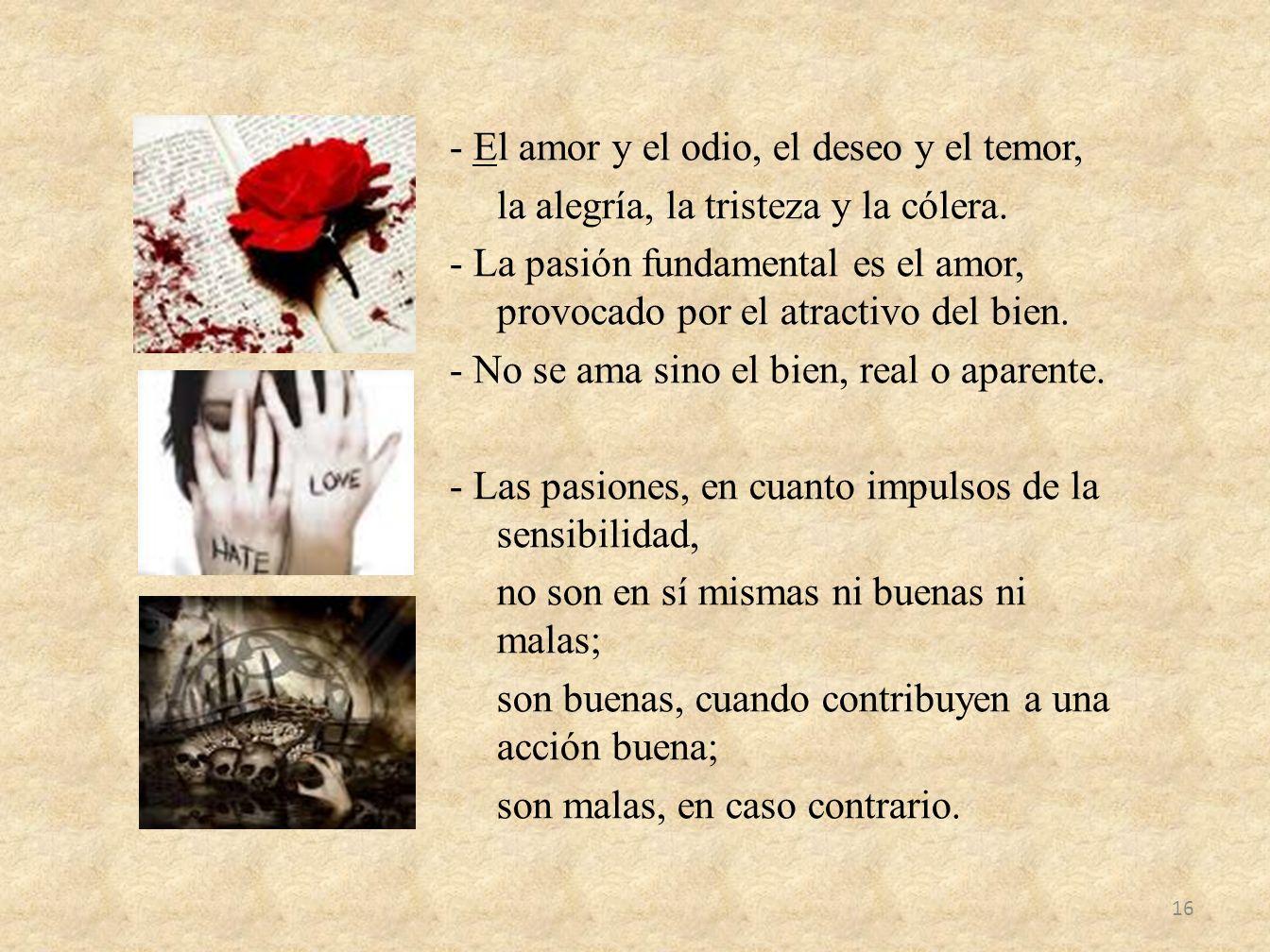 - El amor y el odio, el deseo y el temor, la alegría, la tristeza y la cólera.