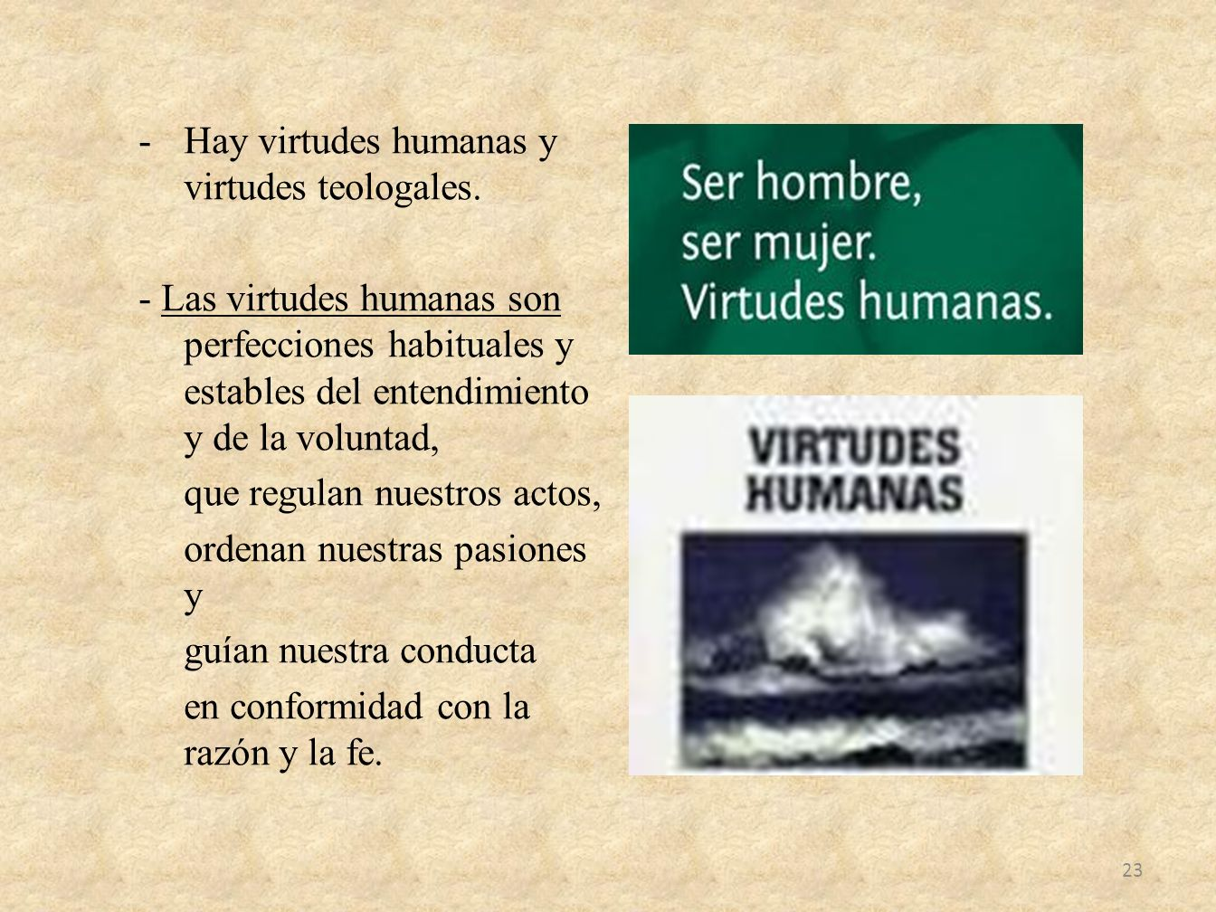 Hay virtudes humanas y virtudes teologales.