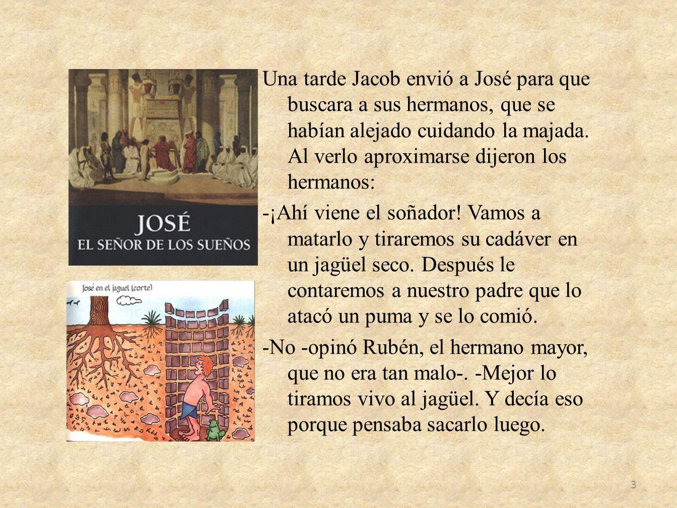 Una tarde Jacob envió a José para que buscara a sus hermanos, que se habían alejado cuidando la majada.