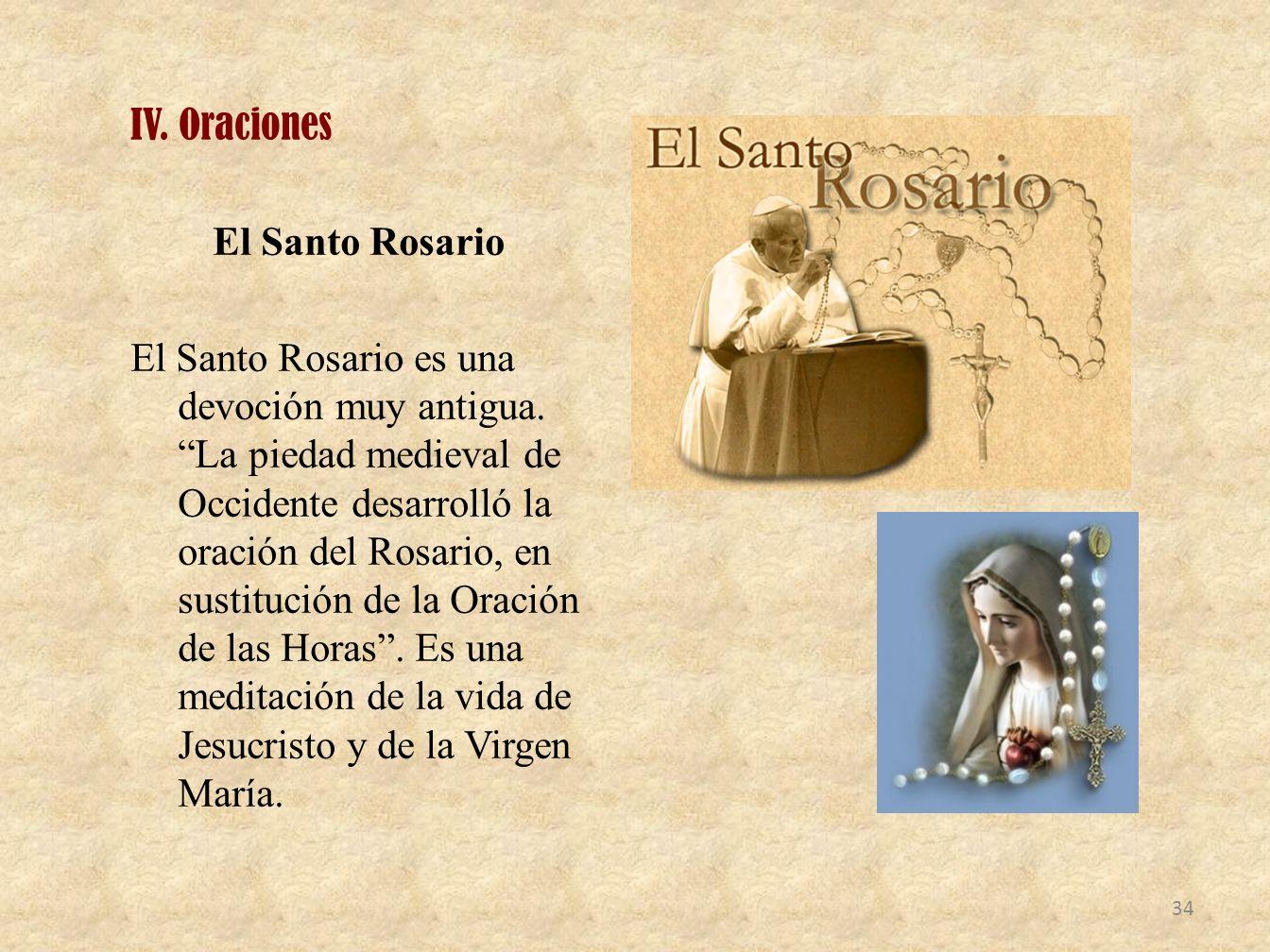IV. Oraciones El Santo Rosario El Santo Rosario es una devoción muy antigua.