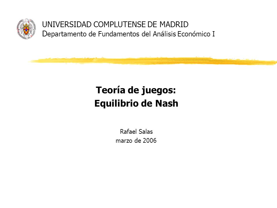 Teoría de juegos: Equilibrio de Nash Rafael Salas marzo de 2006