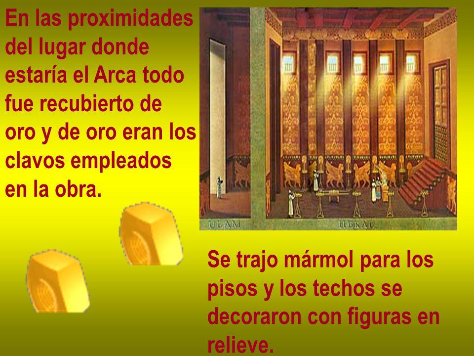 En las proximidades del lugar donde. estaría el Arca todo. fue recubierto de. oro y de oro eran los.