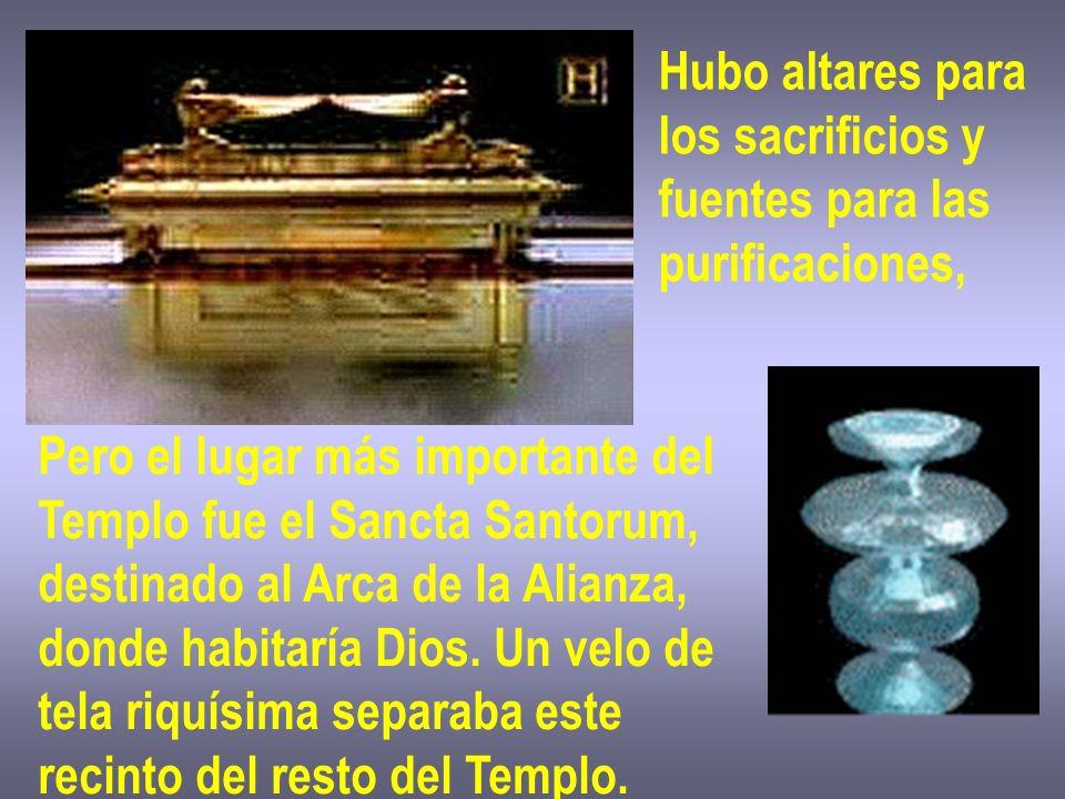 Hubo altares paralos sacrificios y. fuentes para las. purificaciones, Pero el lugar más importante del.