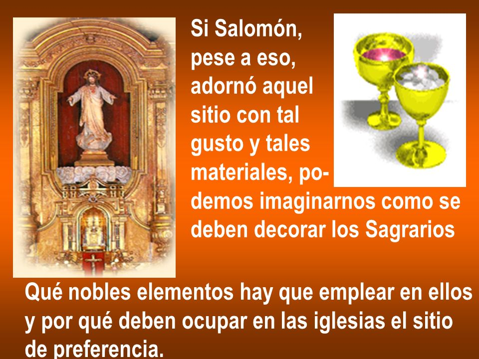 Si Salomón, pese a eso, adornó aquel. sitio con tal. gusto y tales. materiales, po- demos imaginarnos como se.