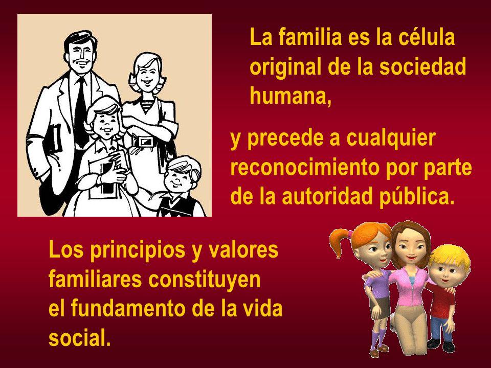 La familia es la célula original de la sociedad. humana, y precede a cualquier. reconocimiento por parte.