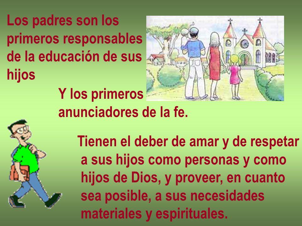 Los padres son losprimeros responsables. de la educación de sus. hijos. Y los primeros. anunciadores de la fe.