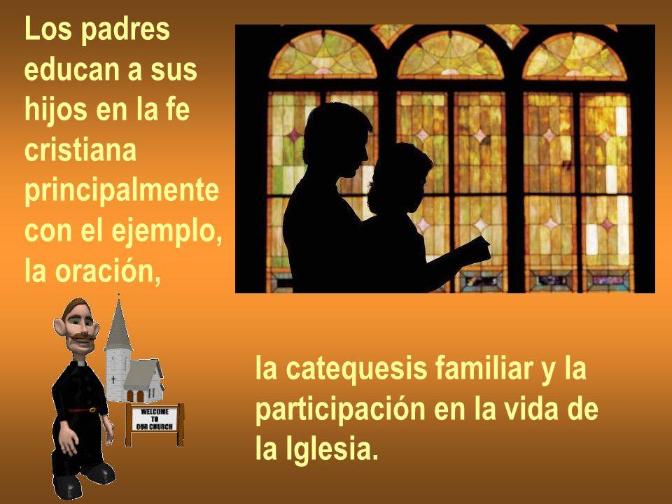 Los padres educan a sus. hijos en la fe. cristiana. principalmente. con el ejemplo, la oración,