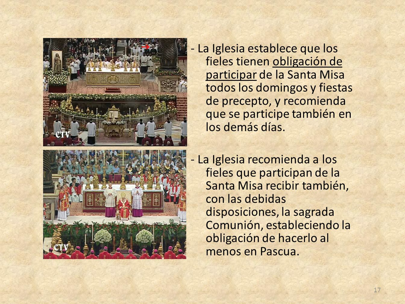 - La Iglesia establece que los fieles tienen obligación de participar de la Santa Misa todos los domingos y fiestas de precepto, y recomienda que se participe también en los demás días.