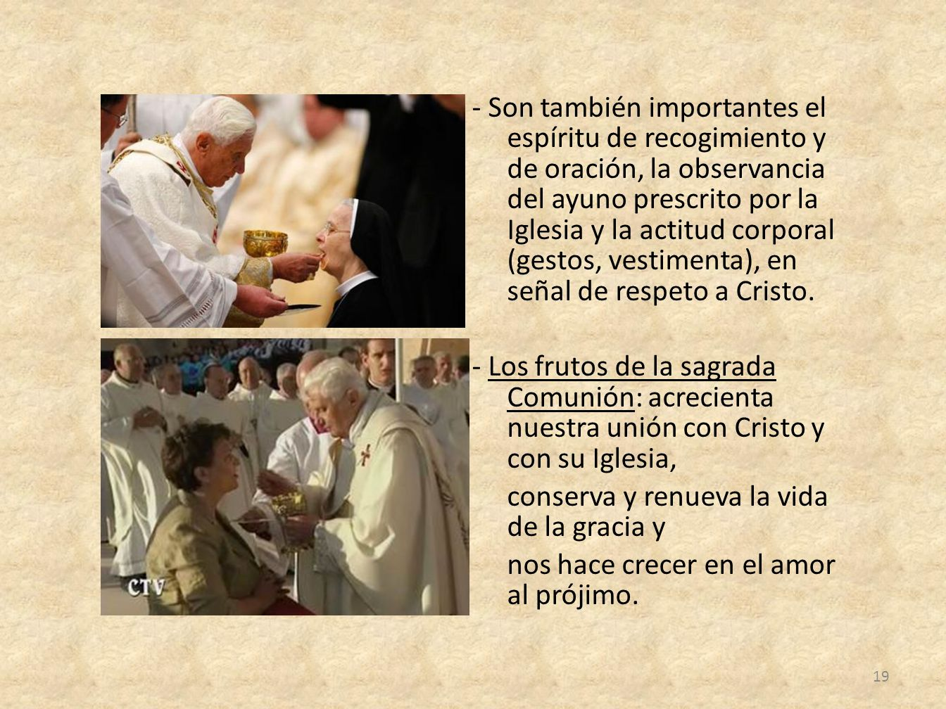 - Son también importantes el espíritu de recogimiento y de oración, la observancia del ayuno prescrito por la Iglesia y la actitud corporal (gestos, vestimenta), en señal de respeto a Cristo.