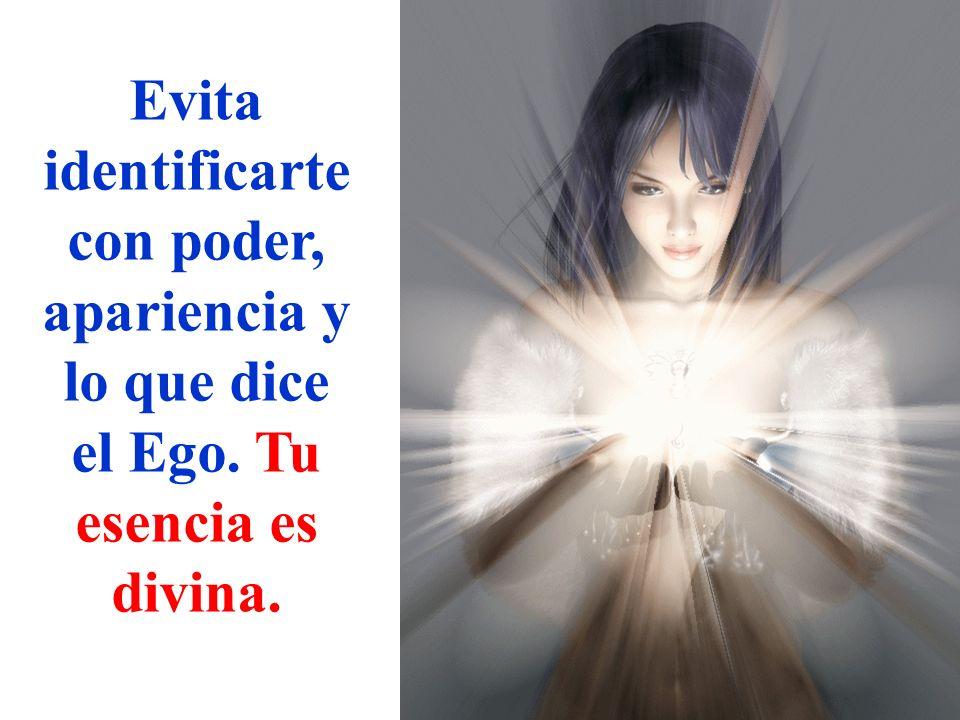 Evita identificarte con poder, apariencia y lo que dice el Ego