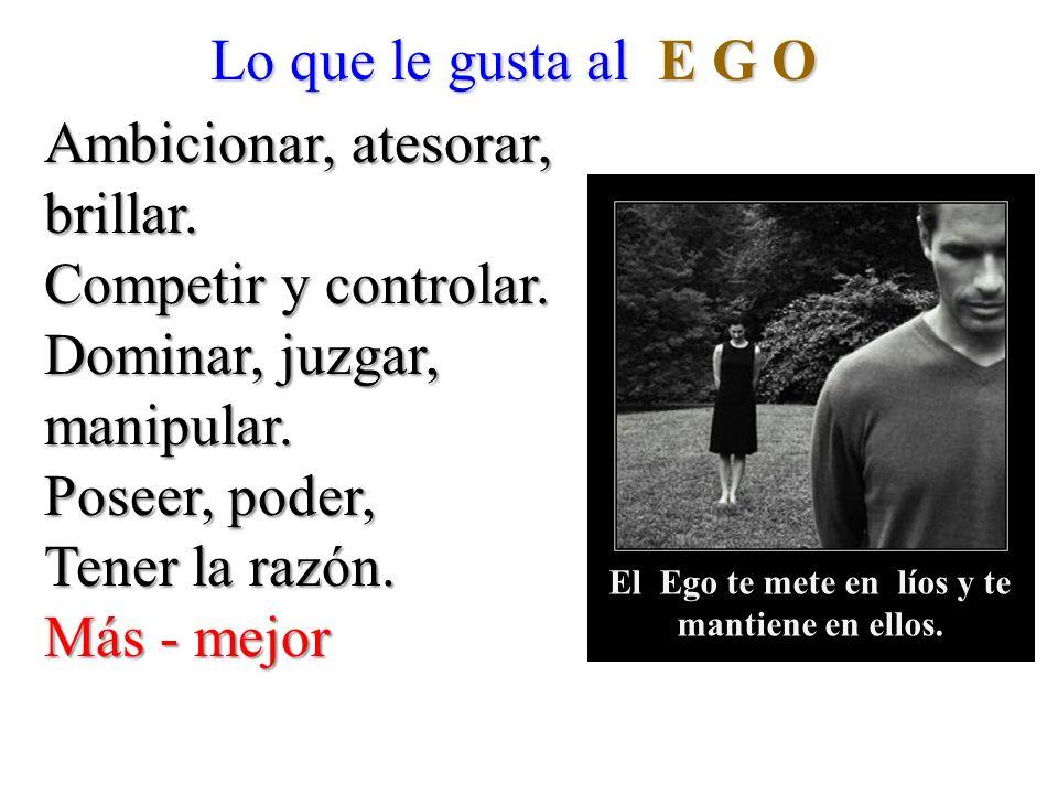 El Ego te mete en líos y te mantiene en ellos.
