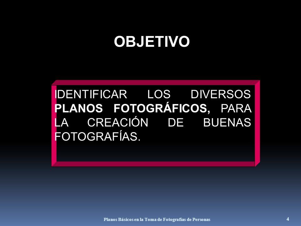 OBJETIVO IDENTIFICAR LOS DIVERSOS PLANOS FOTOGRÁFICOS, PARA LA CREACIÓN DE BUENAS FOTOGRAFÍAS.