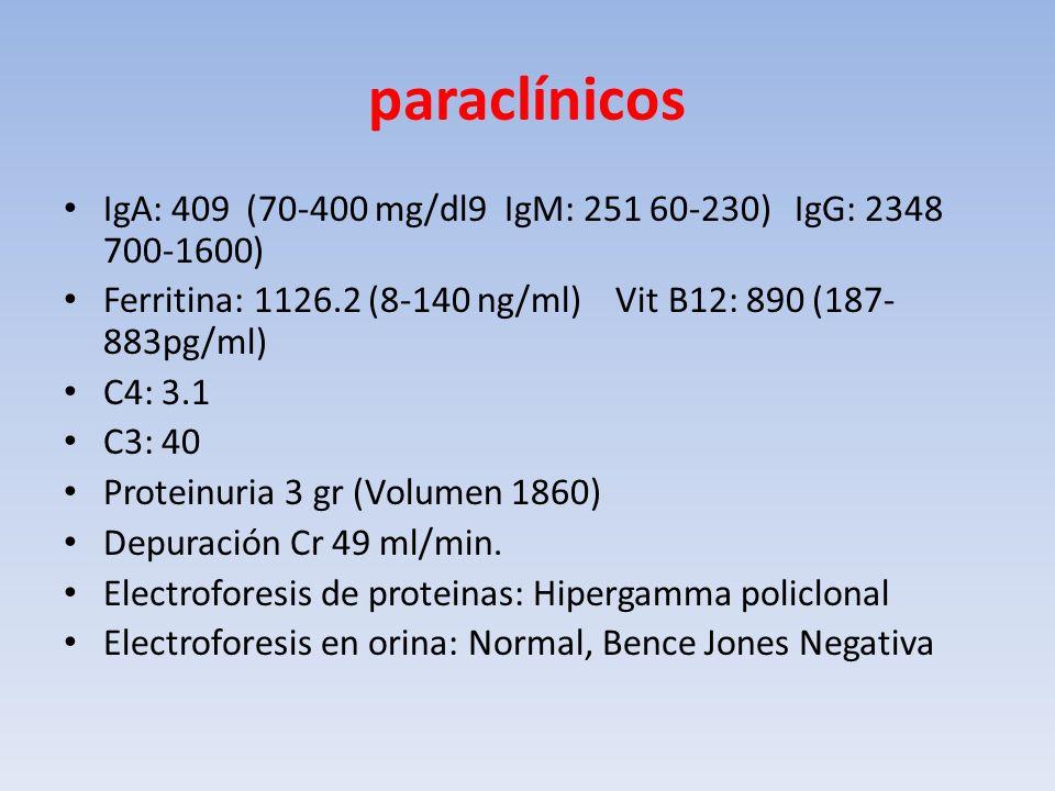 paraclínicos IgA: 409 (70-400 mg/dl9 IgM: 251 60-230) IgG: 2348 700-1600) Ferritina: 1126.2 (8-140 ng/ml) Vit B12: 890 (187-883pg/ml)
