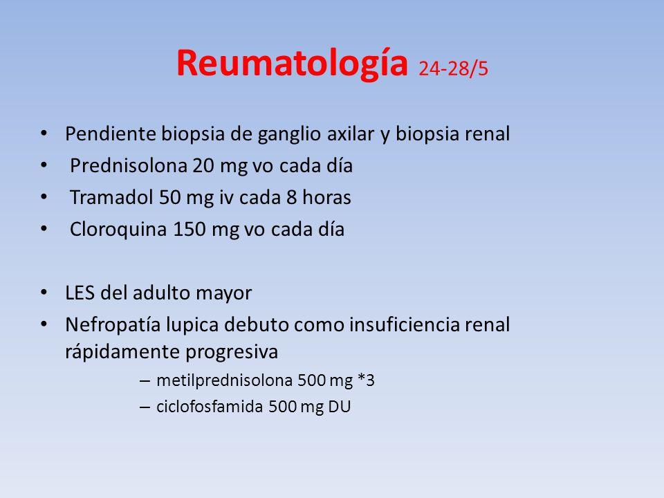 Reumatología 24-28/5 Pendiente biopsia de ganglio axilar y biopsia renal. Prednisolona 20 mg vo cada día.