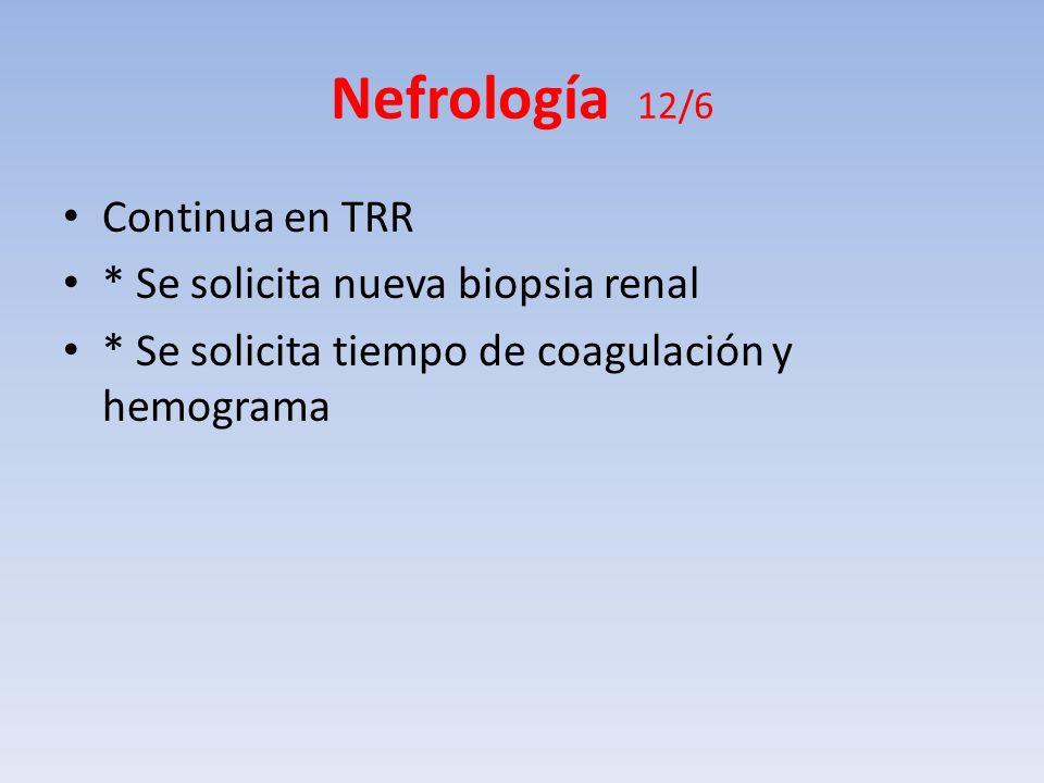 Nefrología 12/6 Continua en TRR * Se solicita nueva biopsia renal
