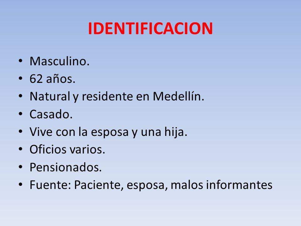IDENTIFICACION Masculino. 62 años. Natural y residente en Medellín.