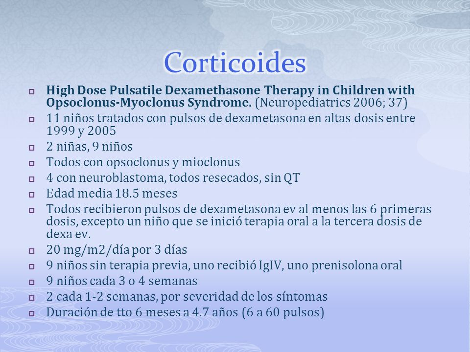 Corticoides High Dose Pulsatile Dexamethasone Therapy in Children with Opsoclonus-Myoclonus Syndrome. (Neuropediatrics 2006; 37)