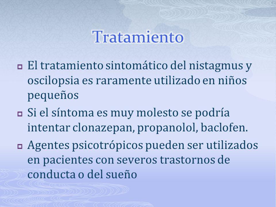 Tratamiento El tratamiento sintomático del nistagmus y oscilopsia es raramente utilizado en niños pequeños.