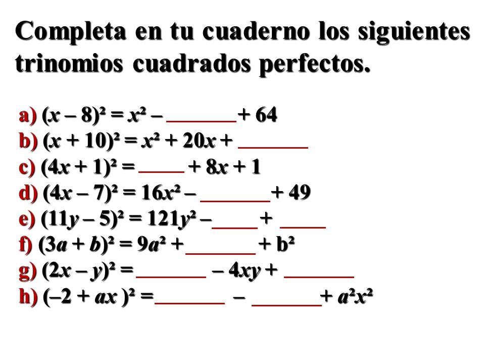 Completa en tu cuaderno los siguientes trinomios cuadrados perfectos.