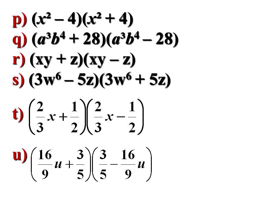 p) (x² – 4)(x² + 4) q) (a³b4 + 28)(a³b4 – 28) r) (xy + z)(xy – z) s) (3w6 – 5z)(3w6 + 5z) t) u)