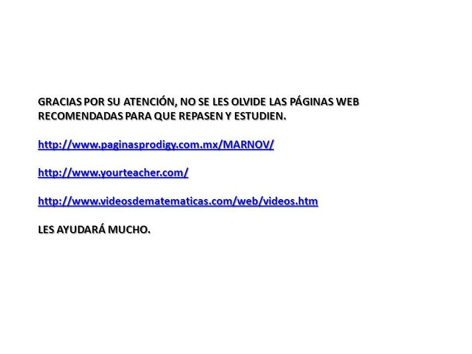 GRACIAS POR SU ATENCIÓN, NO SE LES OLVIDE LAS PÁGINAS WEB RECOMENDADAS PARA QUE REPASEN Y ESTUDIEN.
