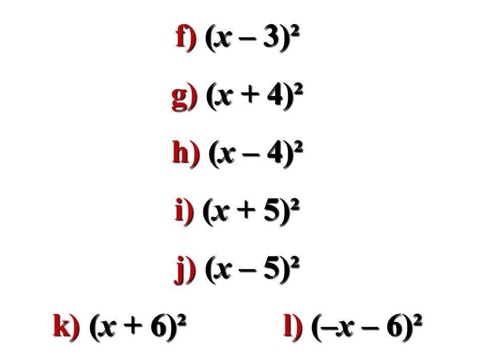 f) (x – 3)² g) (x + 4)² h) (x – 4)² i) (x + 5)² j) (x – 5)² k) (x + 6)² l) (–x – 6)²