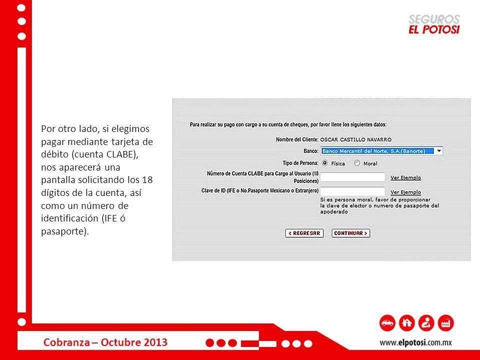 Por otro lado, si elegimos pagar mediante tarjeta de débito (cuenta CLABE), nos aparecerá una pantalla solicitando los 18 dígitos de la cuenta, así como un número de identificación (IFE ó pasaporte).