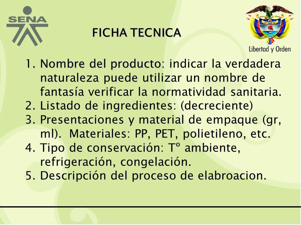 FICHA TECNICA Nombre del producto: indicar la verdadera naturaleza puede utilizar un nombre de fantasía verificar la normatividad sanitaria.