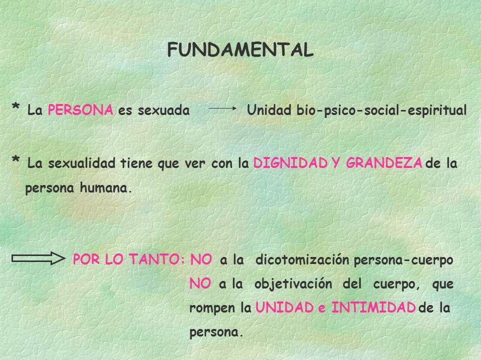 FUNDAMENTAL * La PERSONA es sexuada Unidad bio-psico-social-espiritual