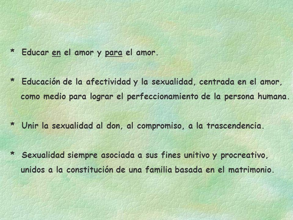 * Educar en el amor y para el amor.