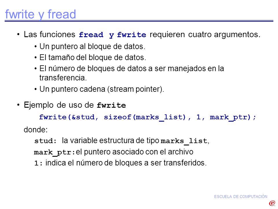 fwrite y fread Las funciones fread y fwrite requieren cuatro argumentos. Un puntero al bloque de datos.