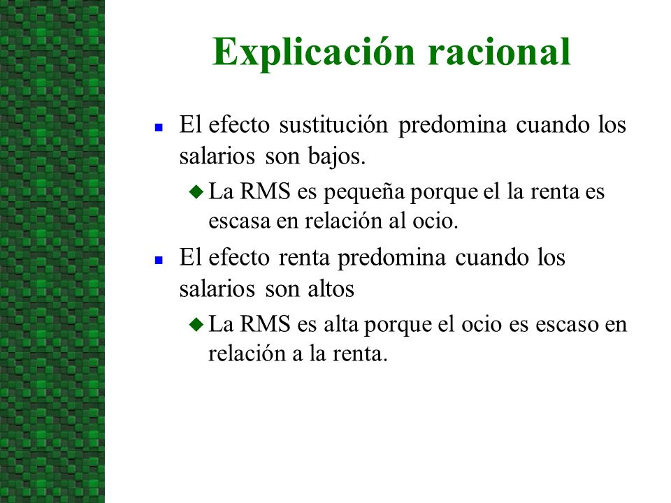 3/24/2017 Explicación racional. El efecto sustitución predomina cuando los salarios son bajos.