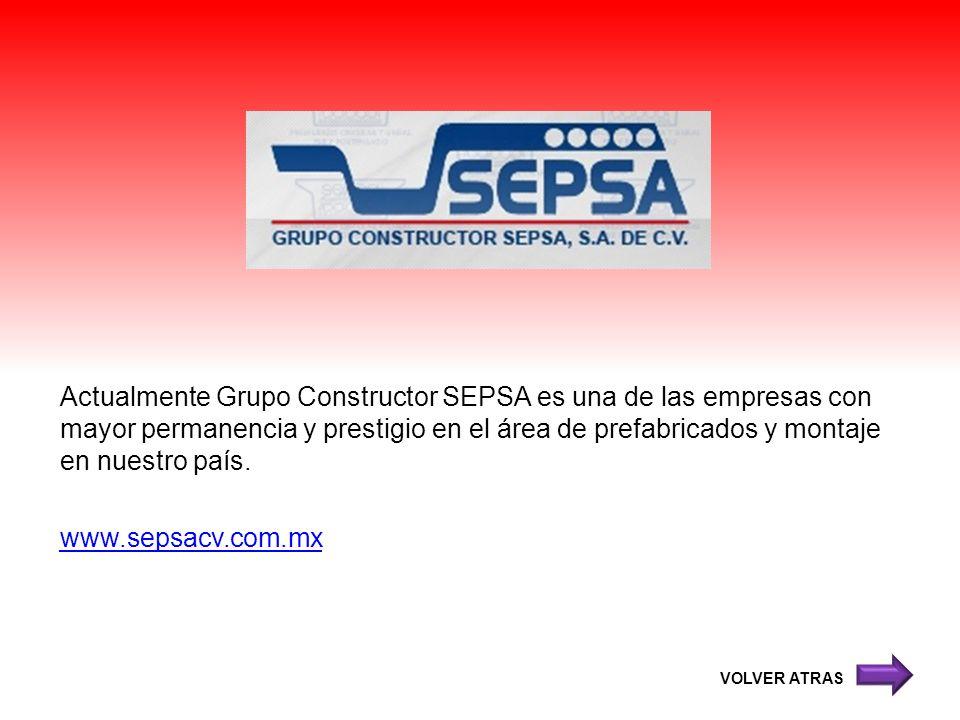 Actualmente Grupo Constructor SEPSA es una de las empresas con mayor permanencia y prestigio en el área de prefabricados y montaje en nuestro país. www.sepsacv.com.mx