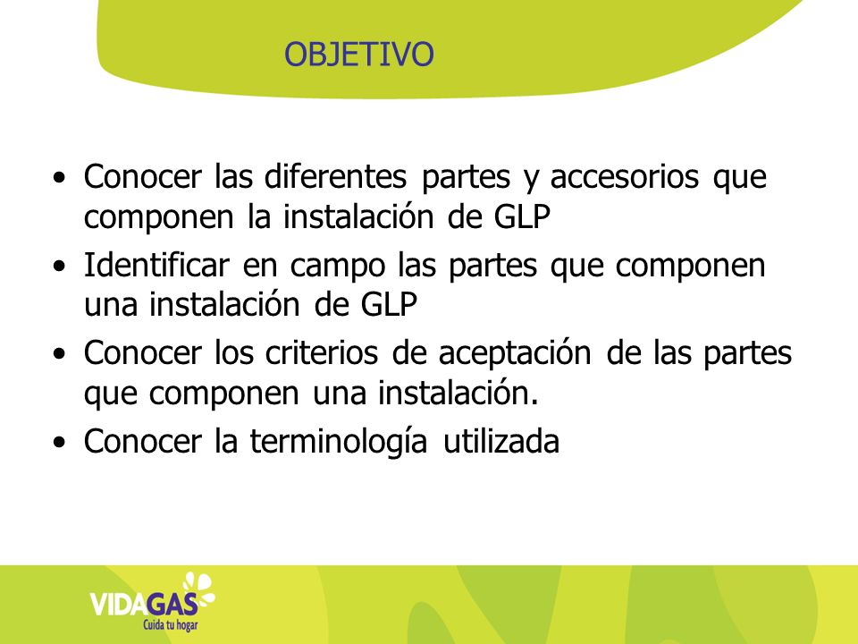 OBJETIVO Conocer las diferentes partes y accesorios que componen la instalación de GLP.