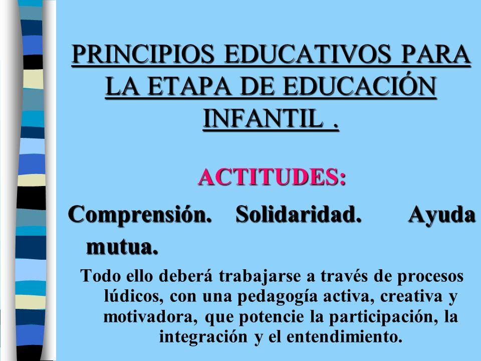 PRINCIPIOS EDUCATIVOS PARA LA ETAPA DE EDUCACIÓN INFANTIL .