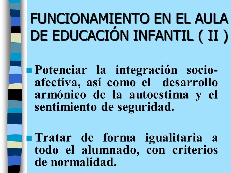 FUNCIONAMIENTO EN EL AULA DE EDUCACIÓN INFANTIL ( II )