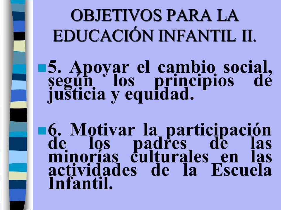OBJETIVOS PARA LA EDUCACIÓN INFANTIL II.