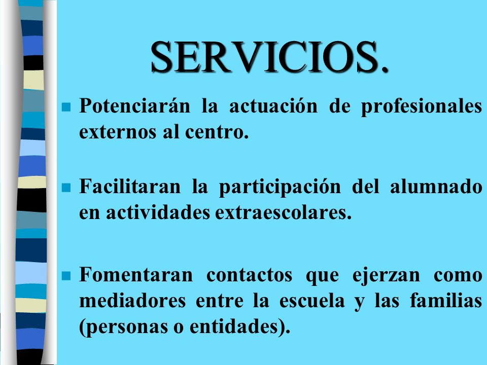 SERVICIOS. Potenciarán la actuación de profesionales externos al centro. Facilitaran la participación del alumnado en actividades extraescolares.