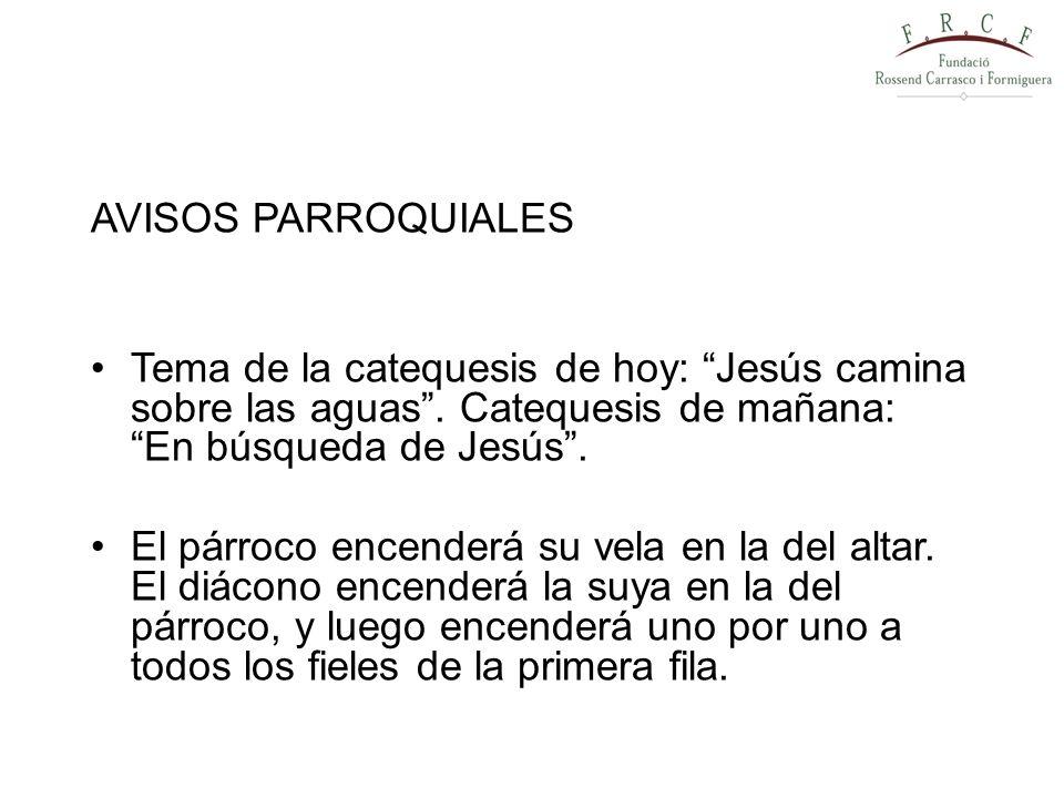 AVISOS PARROQUIALES Tema de la catequesis de hoy: Jesús camina sobre las aguas . Catequesis de mañana: En búsqueda de Jesús .