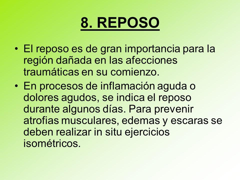 8. REPOSO El reposo es de gran importancia para la región dañada en las afecciones traumáticas en su comienzo.