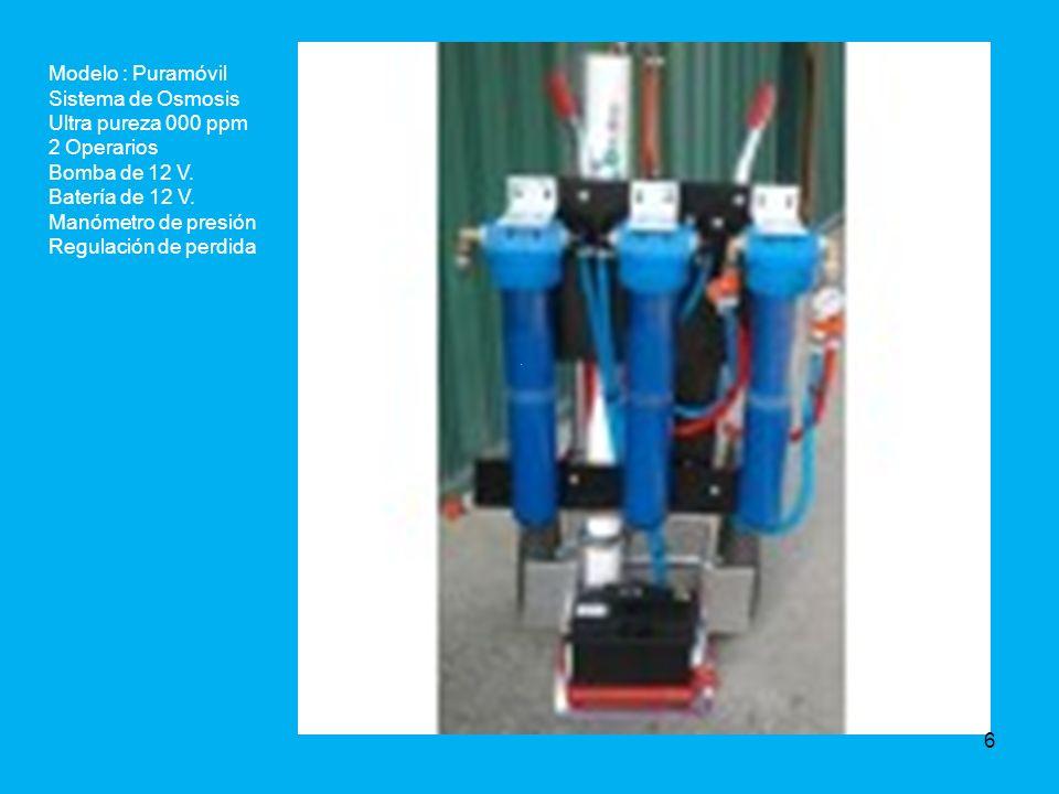 Modelo : Puramóvil Sistema de Osmosis. Ultra pureza 000 ppm. 2 Operarios. Bomba de 12 V. Batería de 12 V.